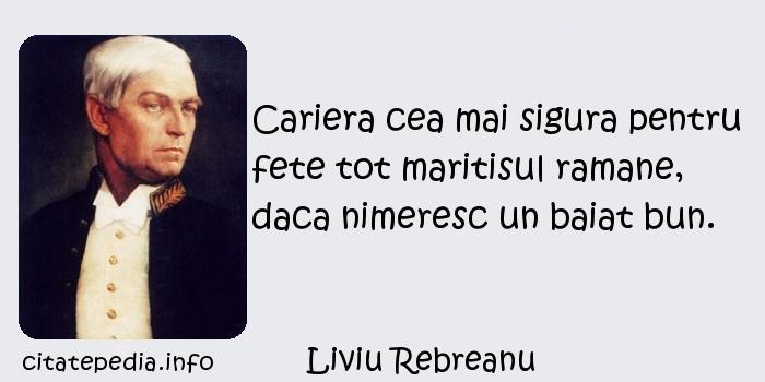 Liviu Rebreanu - Cariera cea mai sigura pentru fete tot maritisul ramane, daca nimeresc un baiat bun.