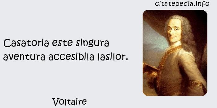 Voltaire - Casatoria este singura aventura accesibila lasilor.