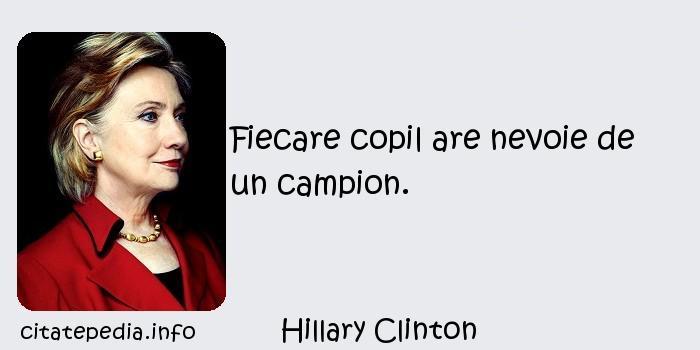 Hillary Clinton - Fiecare copil are nevoie de un campion.