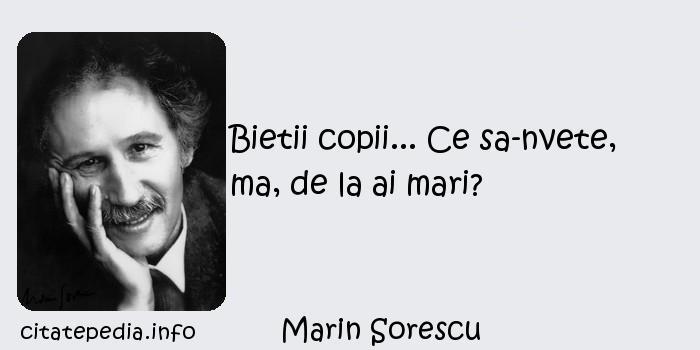 Marin Sorescu - Bietii copii... Ce sa-nvete, ma, de la ai mari?
