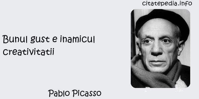 Pablo Picasso - Bunul gust e inamicul creativitatii