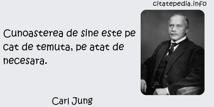 Carl Jung - Cunoasterea de sine este pe cat de temuta, pe atat de necesara.