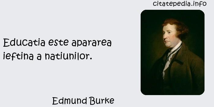 Edmund Burke - Educatia este apararea ieftina a natiunilor.