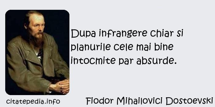 Fiodor Mihailovici Dostoevski - Dupa infrangere chiar si planurile cele mai bine intocmite par absurde.