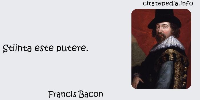 Francis Bacon - Stiinta este putere.