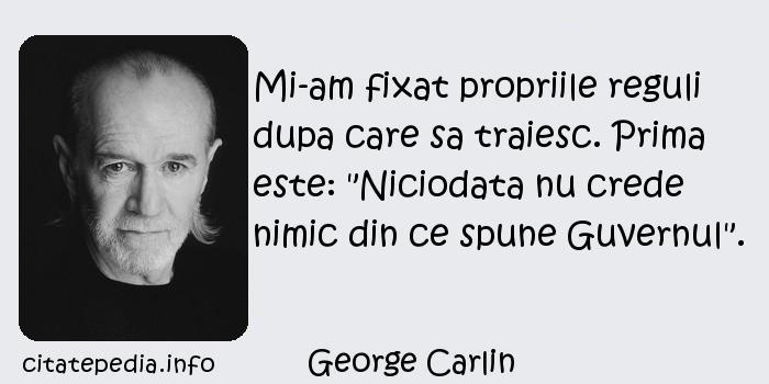 George Carlin - Mi-am fixat propriile reguli dupa care sa traiesc. Prima este: