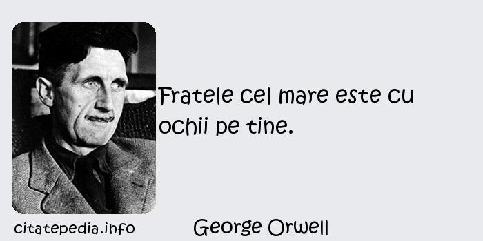 George Orwell - Fratele cel mare este cu ochii pe tine.