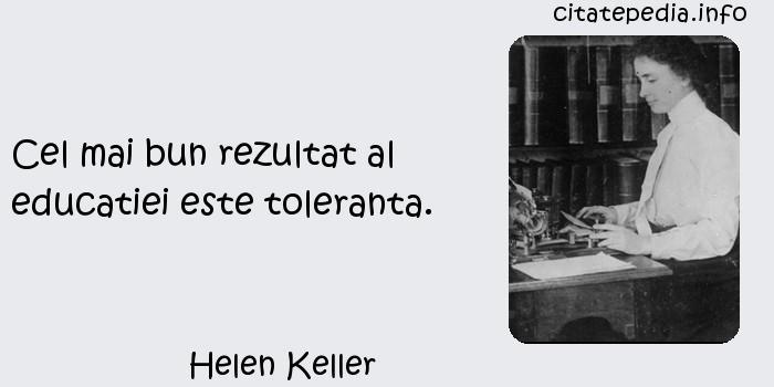 Helen Keller - Cel mai bun rezultat al educatiei este toleranta.