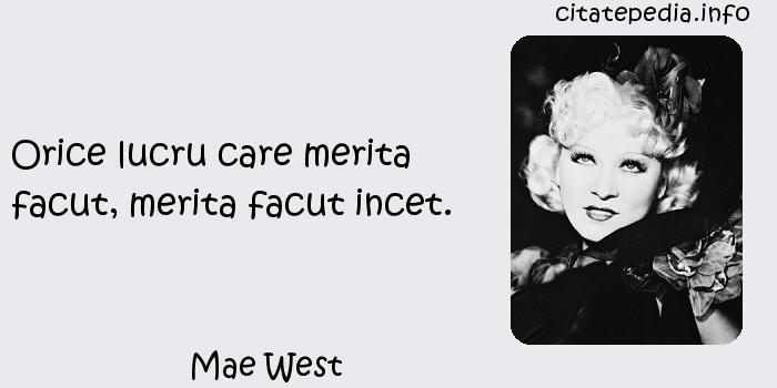 Mae West - Orice lucru care merita facut, merita facut incet.