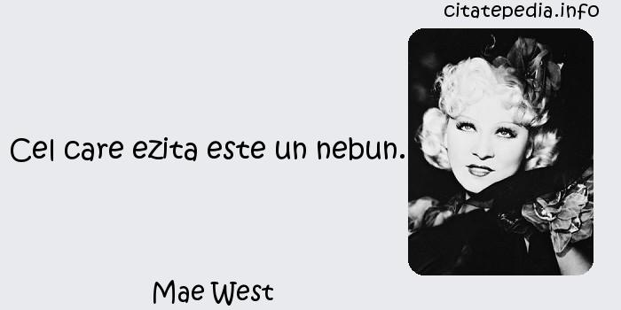 Mae West - Cel care ezita este un nebun.