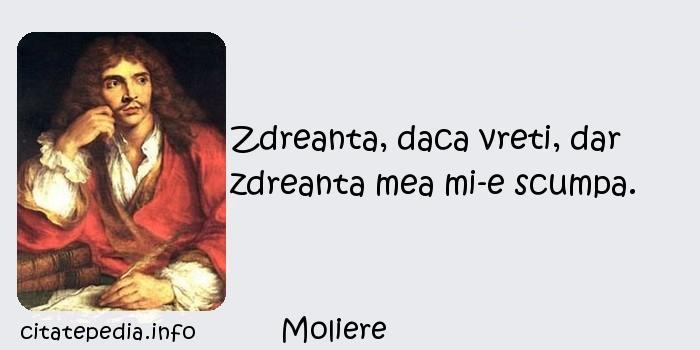 Moliere - Zdreanta, daca vreti, dar zdreanta mea mi-e scumpa.