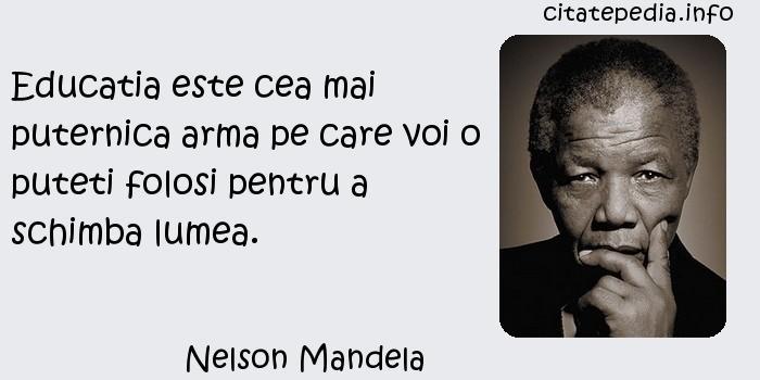 Nelson Mandela - Educatia este cea mai puternica arma pe care voi o puteti folosi pentru a schimba lumea.