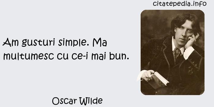 Oscar Wilde - Am gusturi simple. Ma multumesc cu ce-i mai bun.