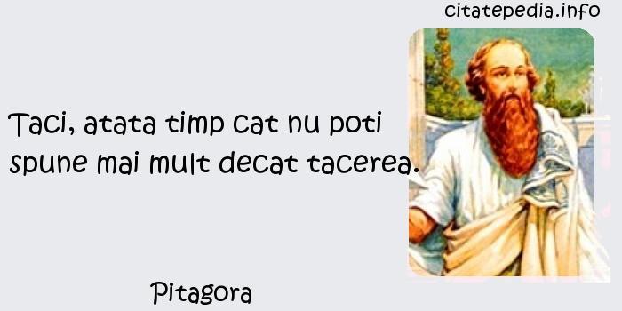 Pitagora - Taci, atata timp cat nu poti spune mai mult decat tacerea.