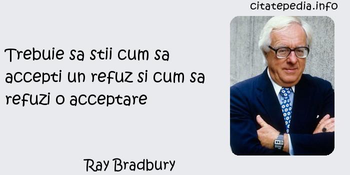 Ray Bradbury - Trebuie sa stii cum sa accepti un refuz si cum sa refuzi o acceptare
