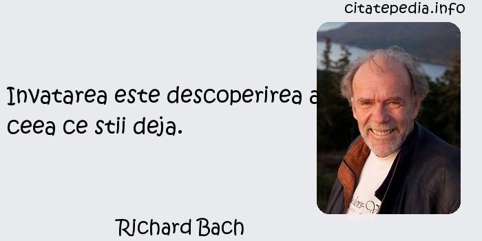 Richard Bach - Invatarea este descoperirea a ceea ce stii deja.