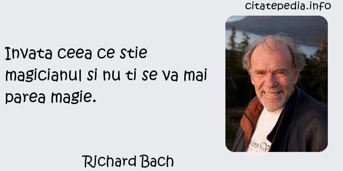 Richard Bach - Invata ceea ce stie magicianul si nu ti se va mai parea magie.