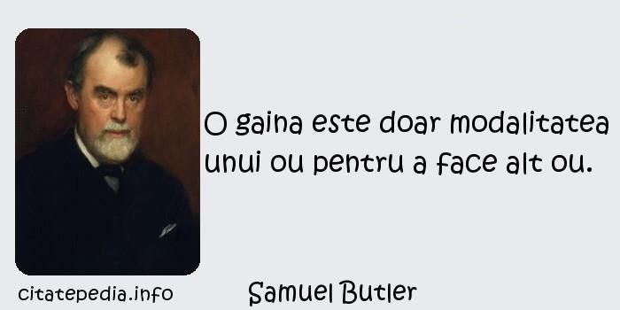 Samuel Butler - O gaina este doar modalitatea unui ou pentru a face alt ou.