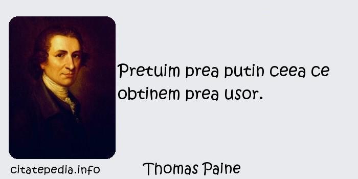 Thomas Paine - Pretuim prea putin ceea ce obtinem prea usor.