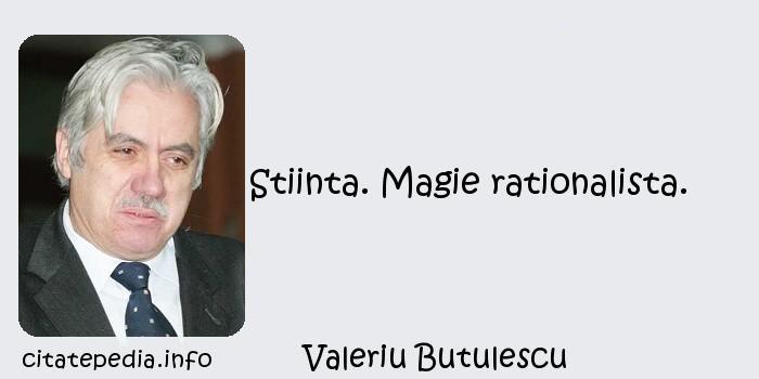 Valeriu Butulescu - Stiinta. Magie rationalista.