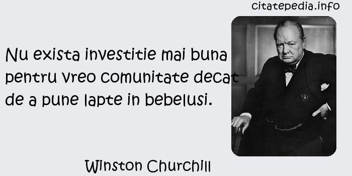 Winston Churchill - Nu exista investitie mai buna pentru vreo comunitate decat de a pune lapte in bebelusi.