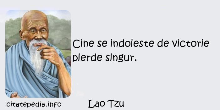 Lao Tzu - Cine se indoieste de victorie pierde singur.