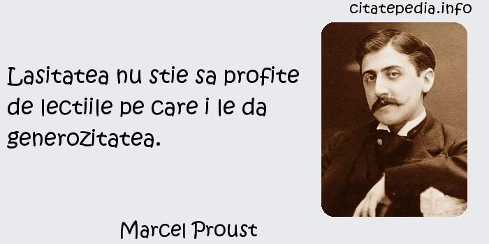 Marcel Proust - Lasitatea nu stie sa profite de lectiile pe care i le da generozitatea.