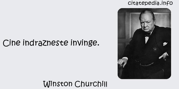 Winston Churchill - Cine indrazneste invinge.