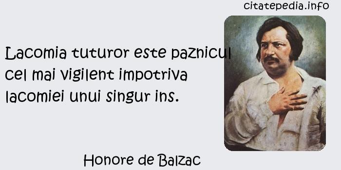 Honore de Balzac - Lacomia tuturor este paznicul cel mai vigilent impotriva lacomiei unui singur ins.