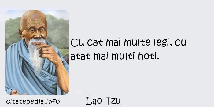 Lao Tzu - Cu cat mai multe legi, cu atat mai multi hoti.