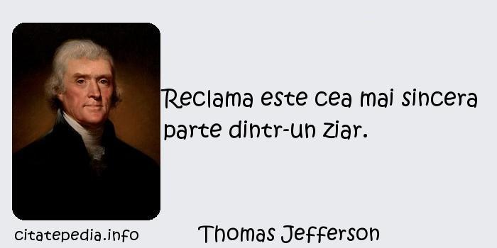 Thomas Jefferson - Reclama este cea mai sincera parte dintr-un ziar.
