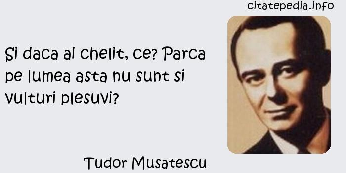 Tudor Musatescu - Si daca ai chelit, ce? Parca pe lumea asta nu sunt si vulturi plesuvi?