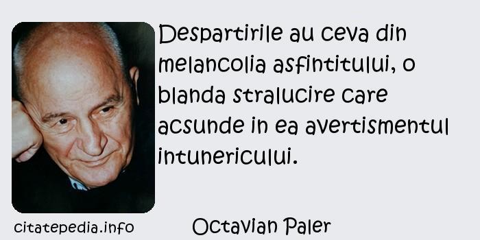 Octavian Paler - Despartirile au ceva din melancolia asfintitului, o blanda stralucire care acsunde in ea avertismentul intunericului.