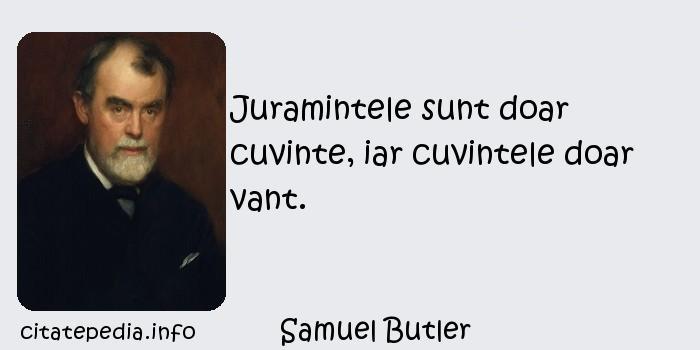 Samuel Butler - Juramintele sunt doar cuvinte, iar cuvintele doar vant.