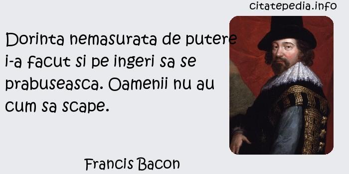 Francis Bacon - Dorinta nemasurata de putere i-a facut si pe ingeri sa se prabuseasca. Oamenii nu au cum sa scape.