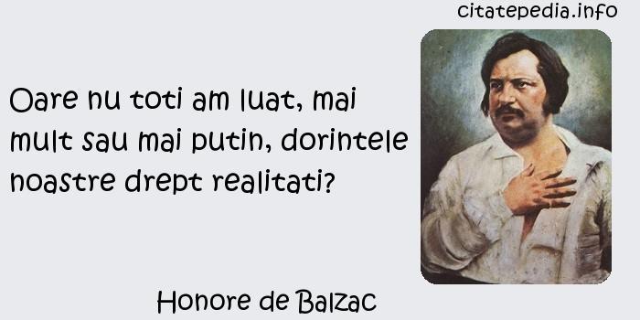 Honore de Balzac - Oare nu toti am luat, mai mult sau mai putin, dorintele noastre drept realitati?