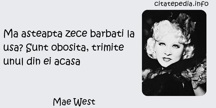 Mae West - Ma asteapta zece barbati la usa? Sunt obosita, trimite unul din ei acasa
