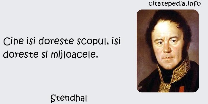 Stendhal - Cine isi doreste scopul, isi doreste si mijloacele.