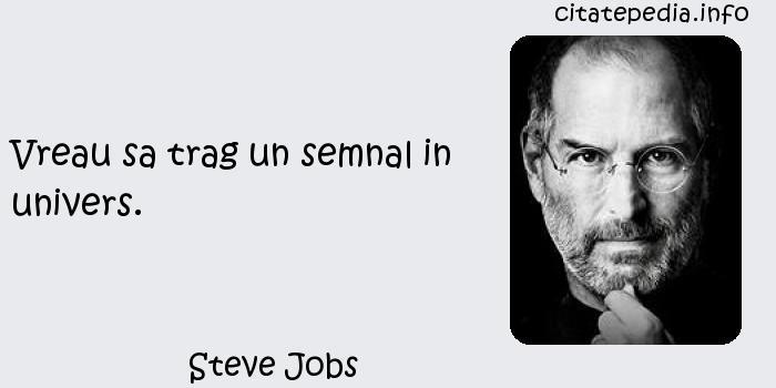 Steve Jobs - Vreau sa trag un semnal in univers.