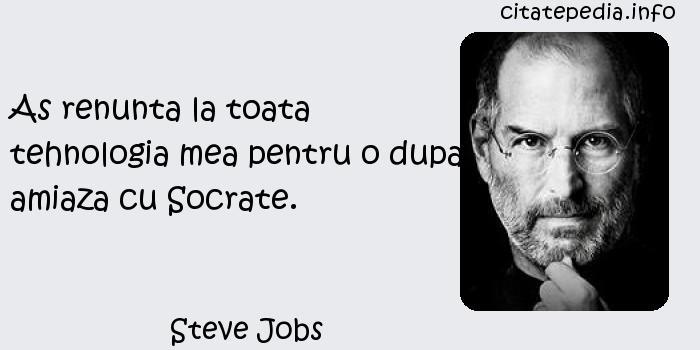 Steve Jobs - As renunta la toata tehnologia mea pentru o dupa amiaza cu Socrate.
