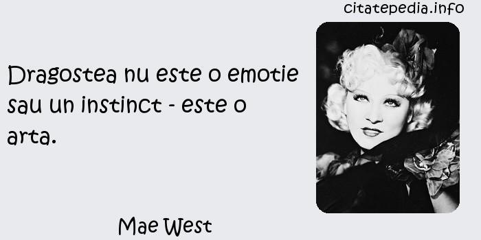 Mae West - Dragostea nu este o emotie sau un instinct - este o arta.