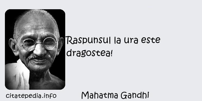 Mahatma Gandhi - Raspunsul la ura este dragostea!