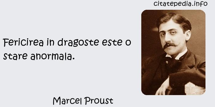 Marcel Proust - Fericirea in dragoste este o stare anormala.