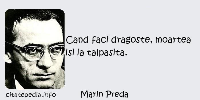 Marin Preda - Cand faci dragoste, moartea isi ia talpasita.