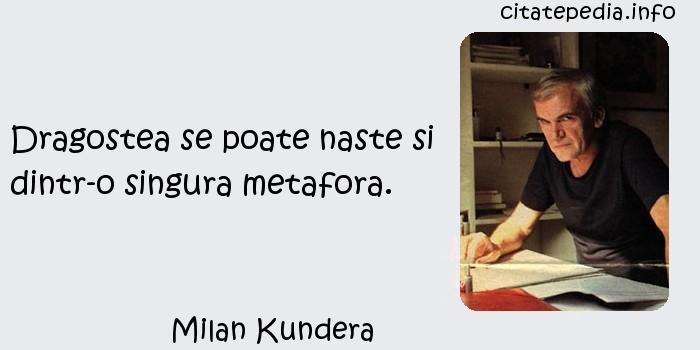 Milan Kundera - Dragostea se poate naste si dintr-o singura metafora.