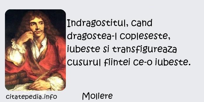 Moliere - Indragostitul, cand dragostea-l copleseste, iubeste si transfigureaza cusurul fiintei ce-o iubeste.