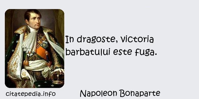 Napoleon Bonaparte - In dragoste, victoria barbatului este fuga.