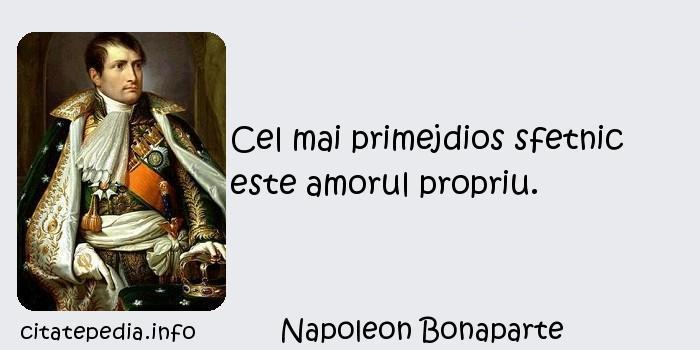 Napoleon Bonaparte - Cel mai primejdios sfetnic este amorul propriu.