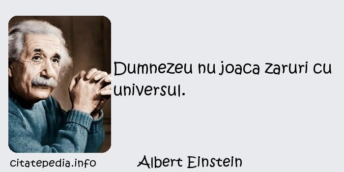 Albert Einstein - Dumnezeu nu joaca zaruri cu universul.