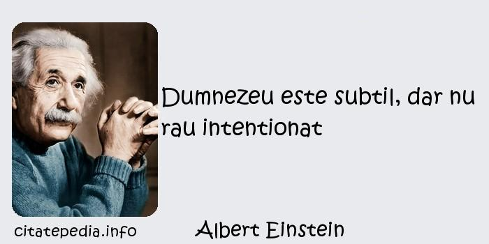 Albert Einstein - Dumnezeu este subtil, dar nu rau intentionat